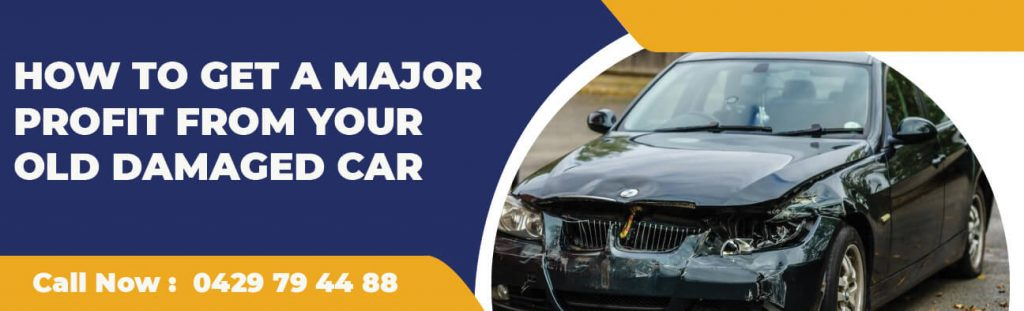 HOW TO GET A MAJOR PROFIT FROM YOUR OLD DAMAGED CAR